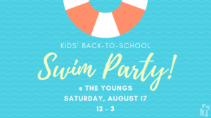Back-toSchool Swim Party: August 17 from 12-3 at the Youngs' Home