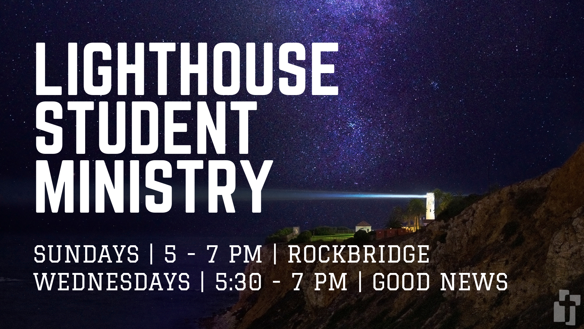 Lighthouse Student Ministry: Sundays 5-7 at Rockbridge, Wednesdays 5:30-7 at Good News