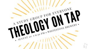 Theology on Tap: August 20 at 6:30 at Whitestone Brewery