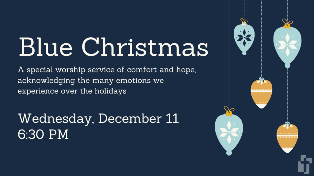 Blue Christmas Service: December 11 at 6:30