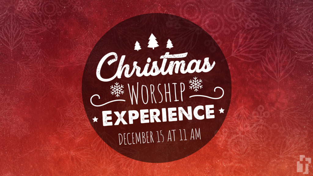 Christmas Worship Experience: December 15 at 11 AM