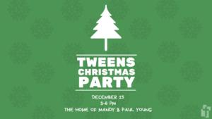 Tweens Christmas Party: December 15 at 3:00